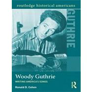 Woody Guthrie: Writing America's Songs by Cohen; Ronald D., 9780415895682