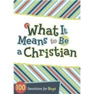 What It Means to Be a Christian 100 Devotions for Boys by Unknown, 9781433685682