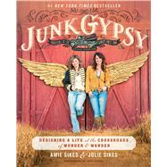 Junk Gypsy Designing a Life at the Crossroads of Wander & Wonder by Sikes, Jolie; Sikes, Amie, 9781501135682