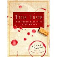 True Taste The Seven Essential Wine Words by Kramer, Matt, 9781604335682
