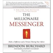 The Millionaire Messenger; Make a Difference and a Fortune Sharing Your Advice by Brendon Burchard; Brendon Burchard, 9781442345683