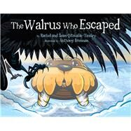 The Walrus Who Escaped by Qitsualik-tinsley, Rachel; Qitsualik-tinsley, Sean; Brennan, Anthony, 9781927095683