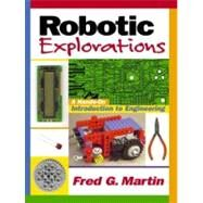 Robotic Explorations A Hands-on Introduction to Engineering by Martin, Fred G., 9780130895684