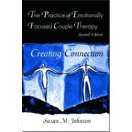 The Practice of Emotionally Focused Couple Therapy: Creating Connection by Johnson, Susan M., 9780415945684