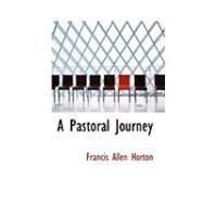A Pastoral Journey by Horton, Francis Allen, 9780554855684