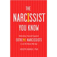 The Narcissist You Know by Burgo, Joseph, Ph.D., 9781476785684