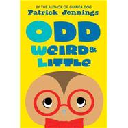 Odd, Weird & Little by Jennings, Patrick, 9781606845684