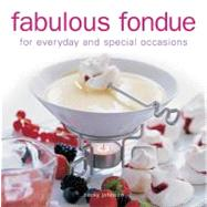 Fabulous Fondue : For Everyday and Special Occasions by Johnson, Becky, 9780754825685