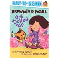 Brownie & Pearl Get Dolled Up by Rylant, Cynthia; Biggs, Brian, 9781442495685