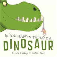 If You Happen to Have a Dinosaur by Bailey, Linda; Jack, Colin, 9781770495685