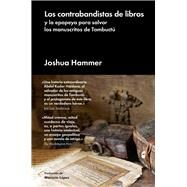 Los contrabandistas de libros/ The Bad-ass Librarians of Timbuktu by Hammer, Joshua, 9788416665686