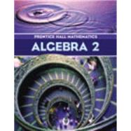 Algebra 2: Prentice Hall Mathematics by Bellman, Allan E.; Bragg, Sadie Chavis; Charles, Randall I.; Handlin, William G.; Kennedy, Dan, 9780130625687