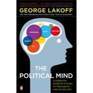 The Political Mind A Cognitive Scientist's Guide to Your Brain and Its Politics by Lakoff, George, 9780143115687