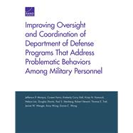 Improving Oversight and Coordination of Department of Defense Programs That Address Problematic Behaviors Among Military Personnel Final Report by Marquis, Jefferson P.; Farris, Coreen; Hall, Kimberly Curry; Kamarck, Kristy N.; Lim, Nelson; Shontz, Douglas; Steinberg, Paul S.; Stewart, Robert; Trail, Thomas E.; Wenger, Jennie W.; Wong, Anny; Wong, Eunice C., 9780833095688