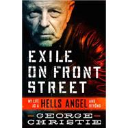 Exile on Front Street My Life as a Hells Angel . . .  and Beyond by Christie, George, 9781250095688