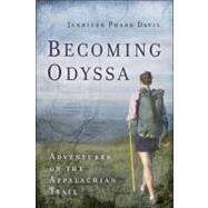 Becoming Odyssa : Adventures on the Appalachian Trail by Davis, Jennifer Pharr, 9780825305689