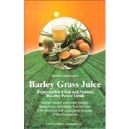 Barley Grass Juice Rejuvenation Elixir and Natural, Healthy Power Drink by Simonsohn, Barbara, 9780914955689