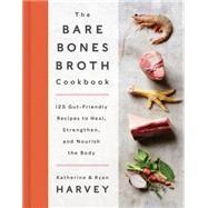 The Bare Bones Broth Cookbook by Harvey, Katherine; Harvey, Ryan, 9780062425690