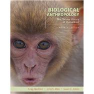 Biological Anthropology The Natural History of Humankind by Stanford, Craig; Allen, John S.; Antón, Susan C., 9780134005690