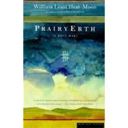 Prairyerth: (A Deep Map) by Heat Moon, William Least, 9780395925690