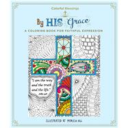 Colorful Blessings: By His Grace A Coloring Book of Faithful Expression by Hill, Patricia, 9781250115690