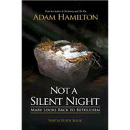 Not a Silent Night Youth Study Book: Mary Looks Back to Bethlehem by Hamilton, Adam, 9781501815690