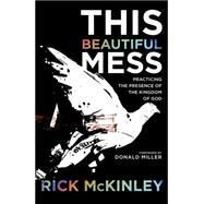 This Beautiful Mess by MCKINLEY, RICKMILLER, DONALD, 9781601425690