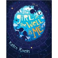 The Girl in the Well Is Me by Rivers, Karen, 9781616205690