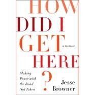 How Did I Get Here?: Making Peace With the Road Not Taken by Browner, Jesse, 9780062275691