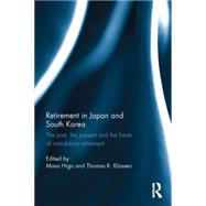 Retirement in Japan and South Korea: The past, the present and the future of mandatory retirement by Higo; Masa, 9781138025691