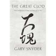 The Great Clod Notes and Memoirs on Nature and History in East Asia by Snyder, Gary, 9781619025691