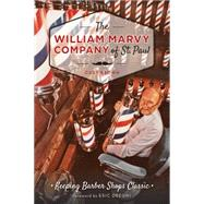 The William Marvy Company of St. Paul: Keeping Barber Shops Classic by Brown, Curt; Dregni, Eric, 9781626195691