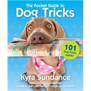 The Pocket Guide to Dog Tricks by Sundance, Kyra, 9781631595691