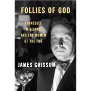 Follies of God by Grissom, James, 9780307265692