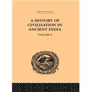 A History of Civilisation in Ancient India: Based on Sanscrit Literature: Volume II by Chunder Dutt,Romesh, 9780415865692