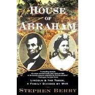 House of Abraham : Lincoln and the Todds - A Family Divided by War by Berry, Stephen, 9780547085692