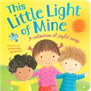This Little Light of Mine: A Collection of Joyful Songs by Tiger Tales; Kolvanovic, Dubravka, 9781589255692