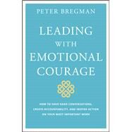 Leading With Emotional Courage by Bregman, Peter, 9781119505693