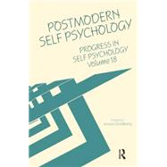 Progress in Self Psychology, V. 18: Postmodern Self Psychology by Goldberg; Arnold I., 9781138005693