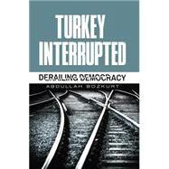 Turkey Interrupted: Derailing Democracy by Bozkurt, Abdullah, 9781935295693