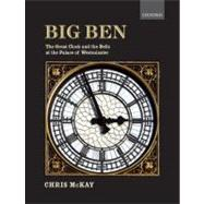 Big Ben : The Great Clock and the Bells at the Palace of Westminster by McKay, Chris, 9780199585694