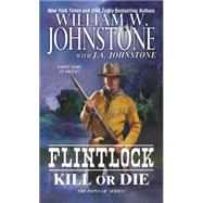 Kill or Die by JOHNSTONE, WILLIAM W.JOHNSTONE, J.A., 9780786035694