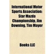 International Motor Sports Association : Star Mazda Championship, Jim Downing, Tim Mayer by , 9781156505694