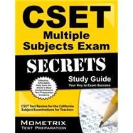 CSET Multiple Subjects Exam Secrets Study Guide : CSET Test Review for the California Subject Examinations for Teachers by Cset Exam Secrets, 9781609715694