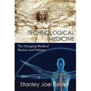 Technological Medicine: The Changing World of Doctors and Patients by Stanley Joel Reiser, 9780521835695