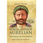 The Roman Emperor Aurelian by White, John F., 9781473845695