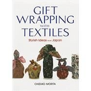 Gift Wrapping with Textiles Stylish Ideas from Japan by Morita, Chizuko; Yamagata, Shuichi; Mclvor, Kirsten, 9781568365695