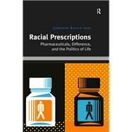 Racial Prescriptions: Pharmaceuticals, Difference, and the Politics of Life by Inda,Jonathan Xavier, 9781138695696