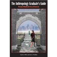 The Anthropology Graduate's Guide: From Student to a Career by Ellick,Carol J, 9781598745696