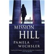 Mission Hill A Novel by Wechsler, Pamela, 9781250075697